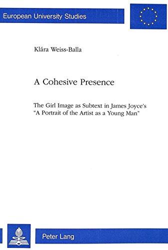 9783261045973: A Cohesive Presence: The Girl Image as Subtext in James Joyce's 'A Portrait of the Artist as a Young Man' (Europäische Hochschulschriften / European ... / Publications Universitaires Européennes)