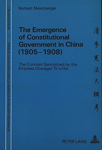 Emergence of Constitutional Government in China (1905-1908): The Concept Sanctioned by the Empress ...