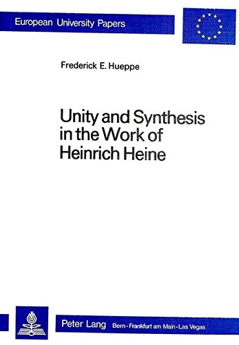 Unity and Synthesis in the Work of Heinrich Heine: Hueppe, Frederick E.