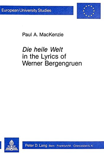 "Heile Welt"" in the Lyrics of Werner Bergengruen: MacKenzie, Paul A."