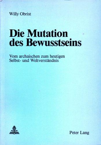 Die Mutation des Bewusstseins. Vom archaischen zum heutigen Selbst- und Weltverständnis: ...