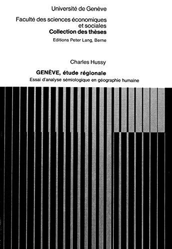 Genève, étude régionale: Essai d'analyse sémiologique en géographie humaine (Collection des ...