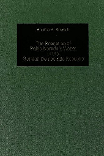 Reception of Pablo Neruda's Works in the German Democratic Republic: Beckett, Bonnie A.