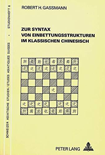 Zur Syntax von Einbettungsstrukturen im klassischen Chinesisch (Schweizer Asiatische Studien / ...