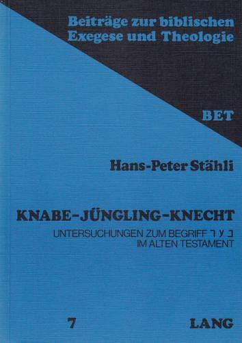 Knabe - Jüngling - Knecht Untersuchungen zum Begriff ? ? ? im Alten Testament: Stähli, ...