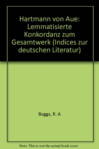 HARTMANN VON AUE. LEMMATISIERTE KONKORDANZ ZUM GESAMTWERK (Indices zur deutschen Literatur 12/...