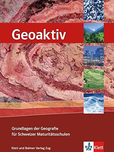 9783264839371: Geoaktiv - Grundlagen der Geografie für Schweizer Maturitätsschulen: Schulbuc...