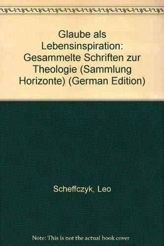 9783265102290: Glaube als Lebensinspiration: Gesammelte Schriften zur Theologie (Sammlung Horizonte) (German Edition)