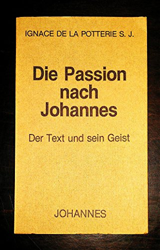 Die Passion nach Johannes: Der Text und sein Geist (Kriterien) (German Edition) (3265103250) by Ignace de La Potterie