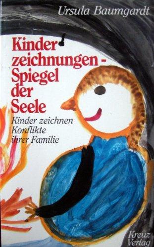 Kinderzeichnungen Spiegel der Seele Kinder zeichnen Konflikte ihrer Familie: Baumgardt, Ursula: