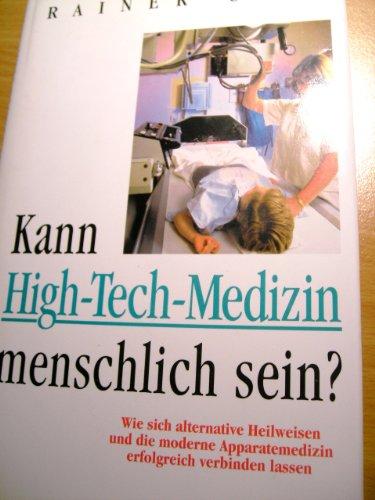 9783268001354: Kann High-Tech-Medizin menschlich sein?. Wie sich alternative Heilweisen und die moderne Apparate-Medizin erfolgreich verbinden lassen