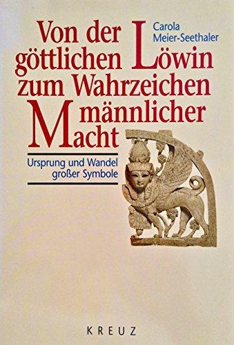 9783268001422: Von der göttlichen Löwin zum Wahrzeichen männlicher Macht. Ursprung und Wandel grosser Symbole