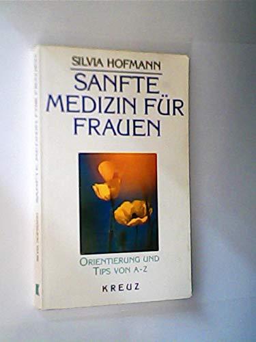 9783268001460: Sanfte Medizin für Frauen. Orientierung und Tips von A - Z