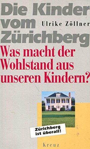 9783268001583: Die Kinder vom Zürichberg. Was Wohlstand aus unseren Kindern macht