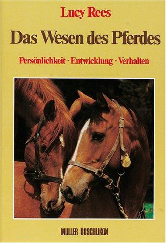 Das Wesen des Pferdes. Persönlichkeit - Entwicklung - Verhalten. (9783275008780) by Rees, Lucy