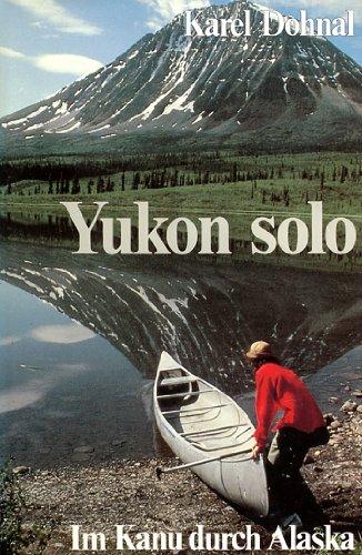 9783275009183: Yukon solo. Im Kanu durch Alaska