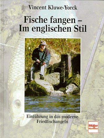 Fische fangen, Im englischen Stil [Gebundene Ausgabe]Vincent Kluwe-Yorck (Autor), Vincent Kluwe- Yorck (Autor) - Vincent Kluwe-Yorck (Autor), Vincent Kluwe- Yorck (Autor)