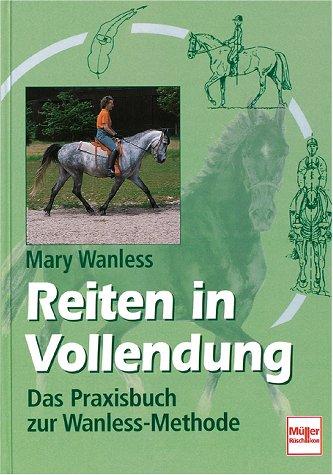 9783275012886: Reiten in Vollendung. Das Praxisbuch zur Wanless- Methode.