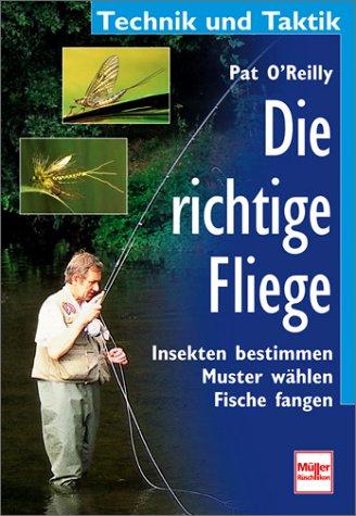 9783275013654: Die richtige Fliege. Insekten bestimmen. Muster wählen. Fische fangen.