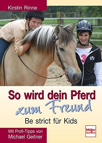 9783275015252: So wird dein Pferd zum Freund - Be strict für Kids: Mit Profi-Tipps von Michael Geitner
