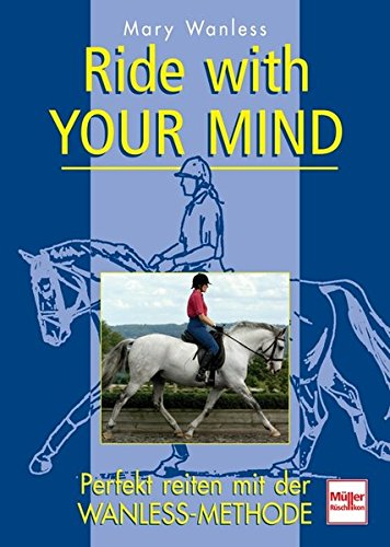9783275016631: Ride with YOUR MIND: Perfekt reiten mit der WANLESS-METHODE
