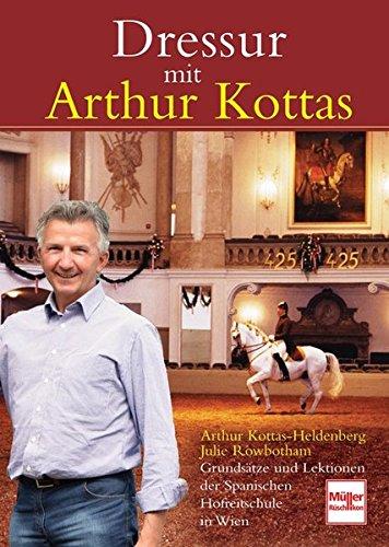 9783275017225: Dressur mit Arthur Kottas: Grundsätze und Lektionen der Spanischen Hofreitschule in Wien