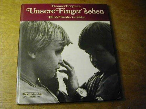 Unsere Finger sehen: Blinde Kinder erzahlen (German Edition) (3276000180) by Bergman, Thomas