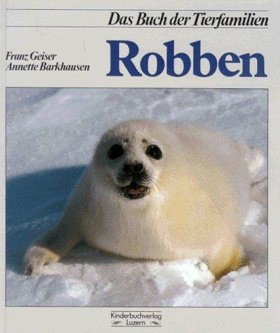 Das Buch der Tierfamilien - Robben. (Durchgehend: Geiser, Franz; Annette