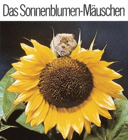 9783276019150: Das Sonnenblumenmäuschen Die Geschichte, wie Sandy ihr Sonnenblumen- Mäuschen fand.