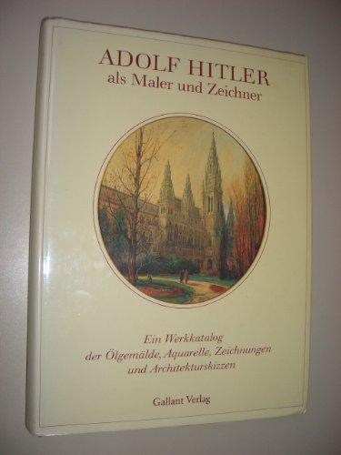 9783277001031: Adolf Hitler als Maler und Zeichner. Ein Werkkatalog der Oelgemälde, Aquarelle, Zeichnungen und Architekturskizzen