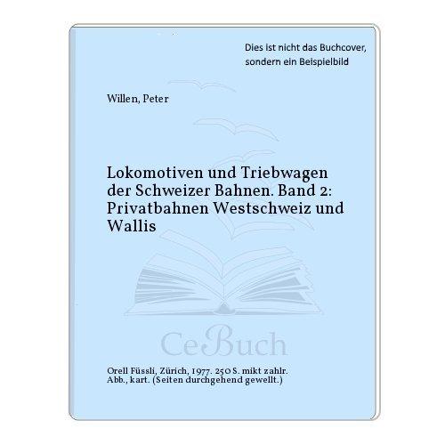 9783280009239: PRIVATBAHNEN WESTSCHWEIZ UND WALLIS (HIS LOKOMOTIVEN UND TRIEBWAGEN DER SCHWEIZER BAHNEN ; BD. 2)