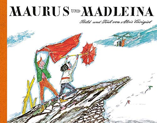 Maurus und Madleina. Über den Berg in: Carigiet, Alois