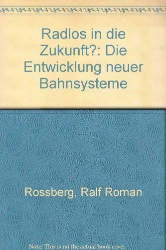 9783280015032: Radlos in die Zukunft?: Die Entwicklung neuer Bahnsysteme (German Edition)