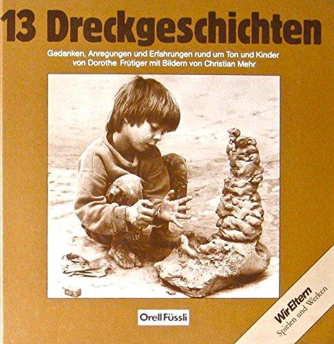 9783280015605: 13 Dreckgeschichten. Gedanken, Anregungen und Erfahrungen rund um Ton und Kinder