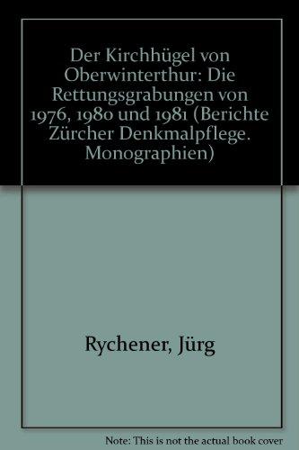 Der Kirchhügel von Oberwinterthur. Die Rettungsgrabungen 1967, 1980 und 1981: Rychener, Jürg: