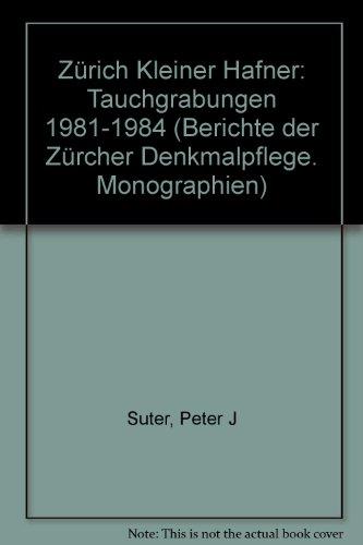 Zürich Kleiner Hafner. Tauchgrabungen 1981-1984