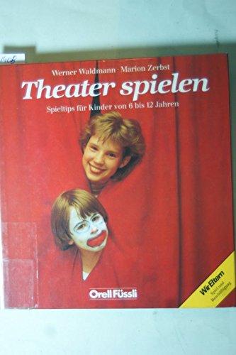 9783280018644: Theater spielen. Spieltips für Kinder von sechs bis zwölf Jahren