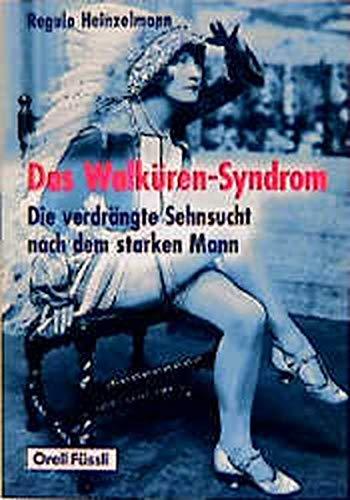 9783280024560: Das Walküren- Syndrom. Die verdrängte Sehnsucht nach dem starken Mann.