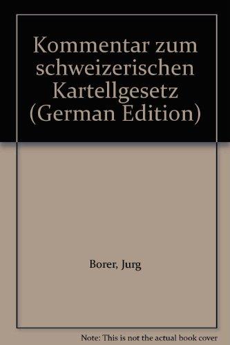 Kommentar zum schweizerischen Kartellgesetz Borer, Jürg: Borer, Ju?rg