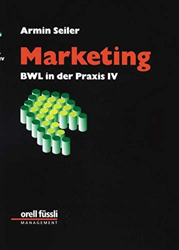 BWL in der Praxis, Bd.4, Marketing: Seiler, Armin
