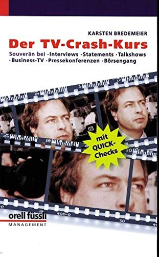 9783280026588: Der TV-Crash-Kurs: Souverän bei Interviews, Statements, Talkshows, Business-TV, Pressekonferenzen, Börsengang