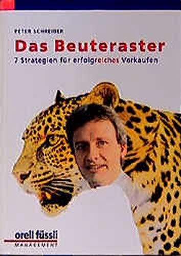 Das Beuteraster. 7 Strategien für erfolgreiches Verkaufen.: Schreiber, Peter