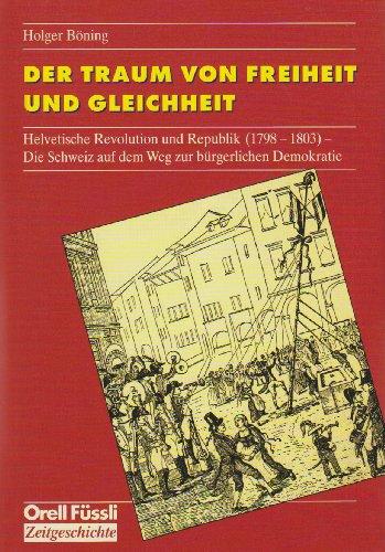 9783280028087: Der Traum von Freiheit und Gleichheit: Helvetische Revolution und Republik (1798-1803) : die Schweizer auf dem Weg zur bürgerlichen Demokratie