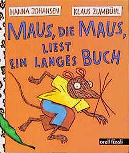 Maus, die Maus, liest ein langes Buch: Hanna Johansen Klaus