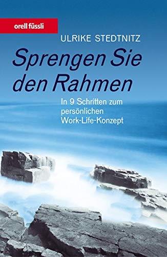 Sprengen Sie den Rahmen. In 9 Schritten zum persönlichen Work-Life-Konzept Stedtnitz, Ulrike: ...