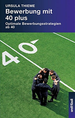 Bewerbung mit 40 plus: Optimale Bewerbungsstrategien ab: Thieme, Ursula