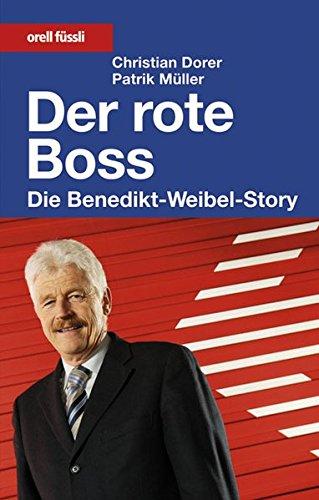 9783280051900: Der rote Boss: Die Benedikt-Weibel-Story.