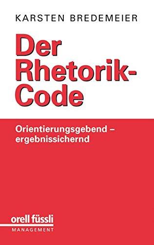 Der Rhetorik-Code: Orientierungsgebend - ergebnissichernd: Bredemeier, Karsten