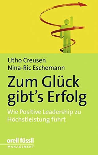 Zum Glück gibt's Erfolg: Wie Positive Leadership zu Höchstleistung führt [Gebundene Ausgabe] ...