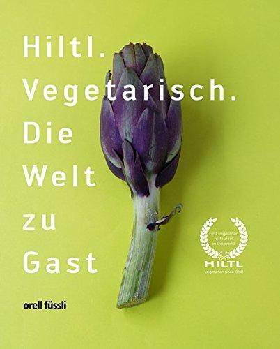 9783280053423: Hiltl: Vegetarisch. Die Welt zu Gast